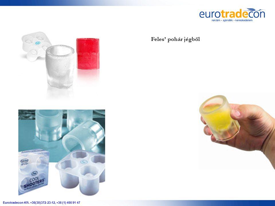 Eurotradecon Kft. +36(30)372-23-12, +36 (1) 456 91 47 Feles' pohár jégből
