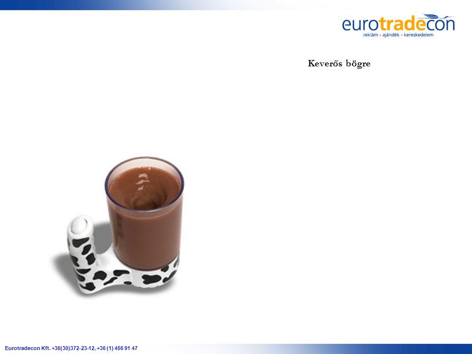 Eurotradecon Kft. +36(30)372-23-12, +36 (1) 456 91 47 Keverős bögre