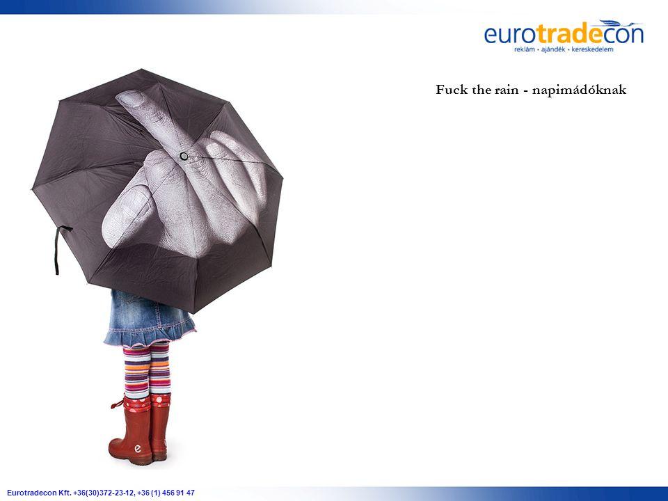 Eurotradecon Kft. +36(30)372-23-12, +36 (1) 456 91 47 Fuck the rain - napimádóknak