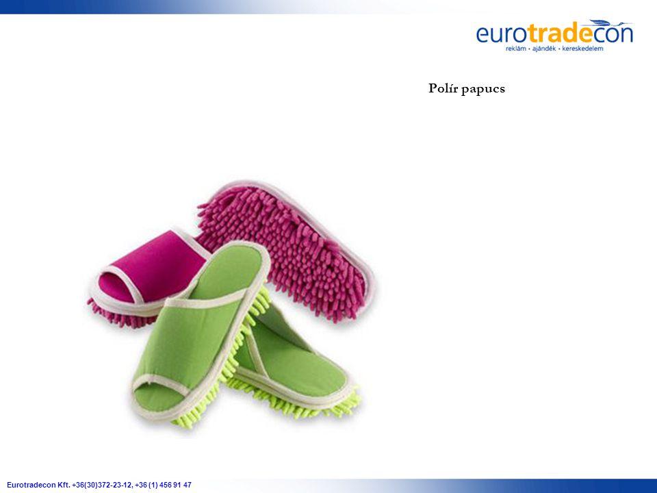 Eurotradecon Kft. +36(30)372-23-12, +36 (1) 456 91 47 Polír papucs
