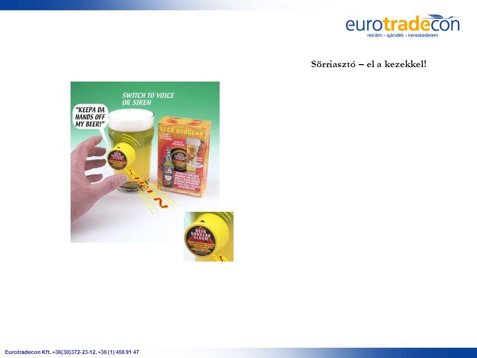 Eurotradecon Kft. +36(30)372-23-12, +36 (1) 456 91 47 Sörriasztó – el a kezekkel!