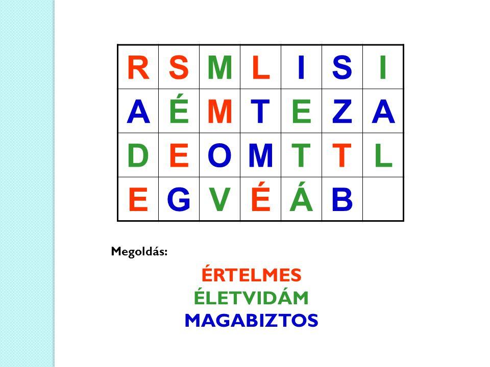 RSMLISI AÉMTEZA DEOMTTL EGVÉÁB ÉRTELMES ÉLETVIDÁM MAGABIZTOS Megoldás: