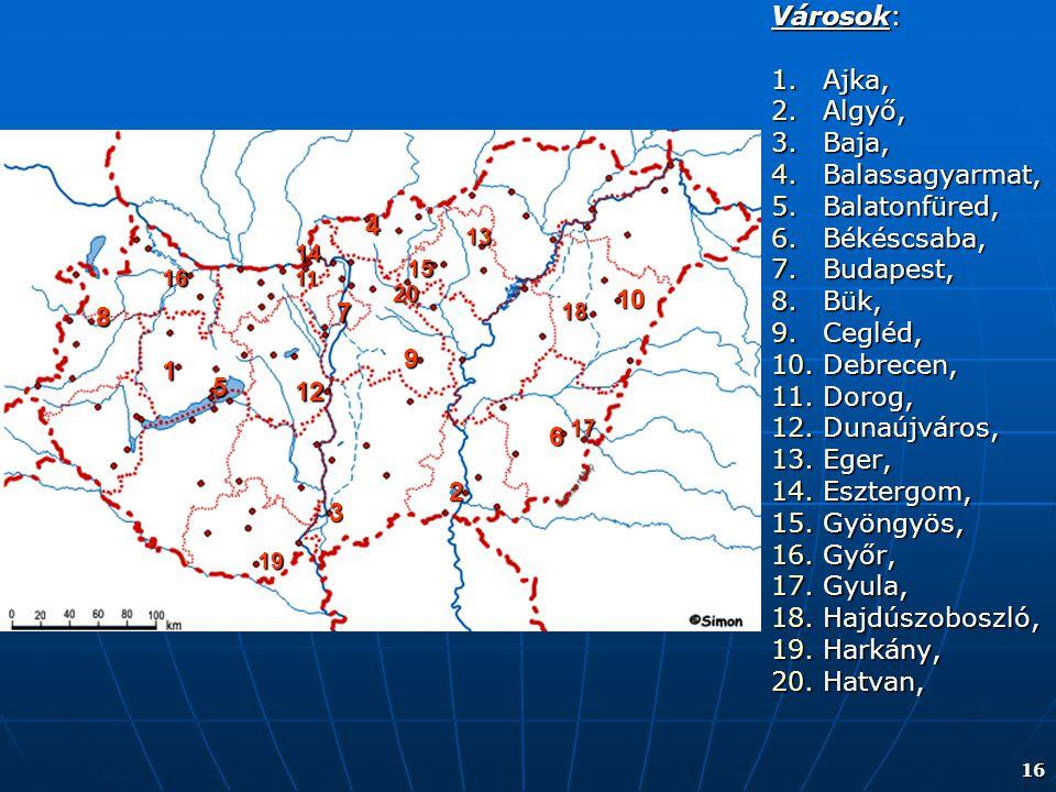 16 Városok: 1.Ajka, 2.Algyő, 3.Baja, 4.Balassagyarmat, 5.Balatonfüred, 6.Békéscsaba, 7.Budapest, 8.Bük, 9.Cegléd, 10.Debrecen, 11.Dorog, 12.Dunaújváro
