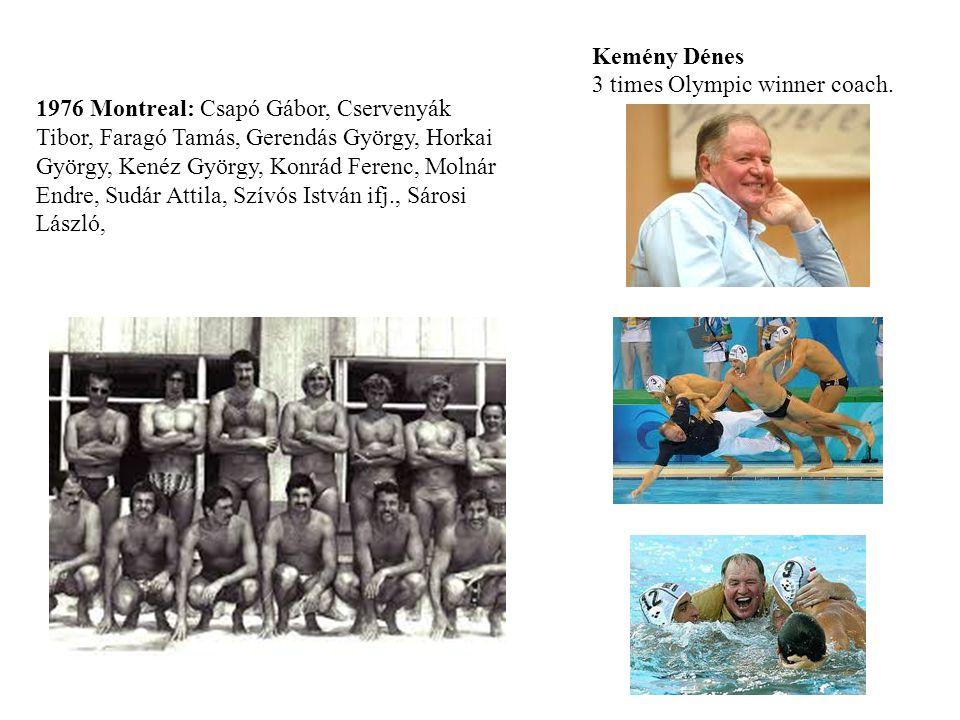 1976 Montreal: Csapó Gábor, Cservenyák Tibor, Faragó Tamás, Gerendás György, Horkai György, Kenéz György, Konrád Ferenc, Molnár Endre, Sudár Attila, Szívós István ifj., Sárosi László, Kemény Dénes 3 times Olympic winner coach.