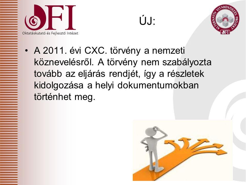 Oktatáskutató és Fejlesztő Intézet ÚJ: A 2011. évi CXC. törvény a nemzeti köznevelésről. A törvény nem szabályozta tovább az eljárás rendjét, így a ré