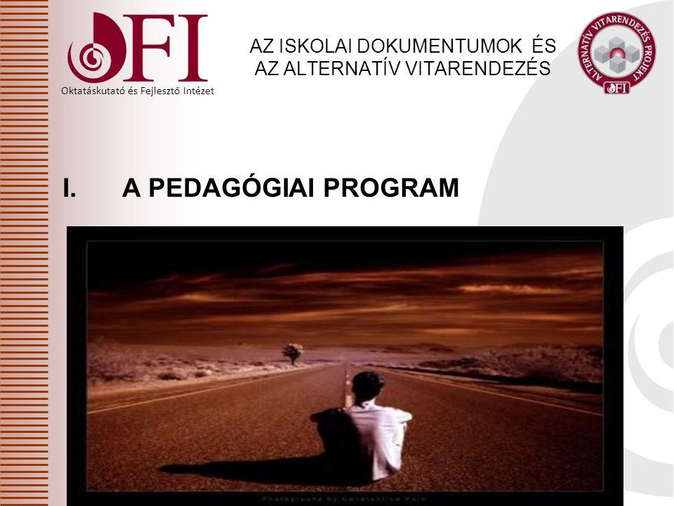 Oktatáskutató és Fejlesztő Intézet AZ ISKOLAI DOKUMENTUMOK ÉS AZ ALTERNATÍV VITARENDEZÉS I.A PEDAGÓGIAI PROGRAM