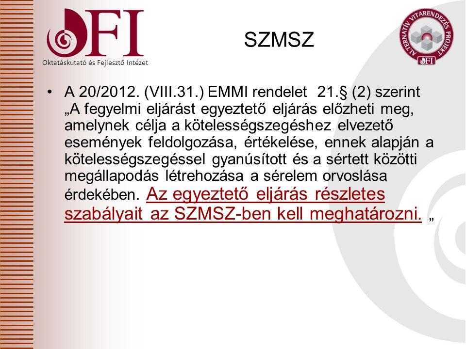"""Oktatáskutató és Fejlesztő Intézet SZMSZ A 20/2012. (VIII.31.) EMMI rendelet 21.§ (2) szerint """"A fegyelmi eljárást egyeztető eljárás előzheti meg, ame"""