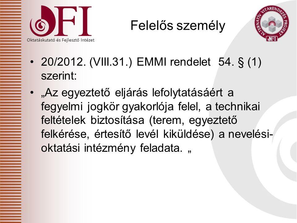 """Oktatáskutató és Fejlesztő Intézet Felelős személy 20/2012. (VIII.31.) EMMI rendelet 54. § (1) szerint: """"Az egyeztető eljárás lefolytatásáért a fegyel"""