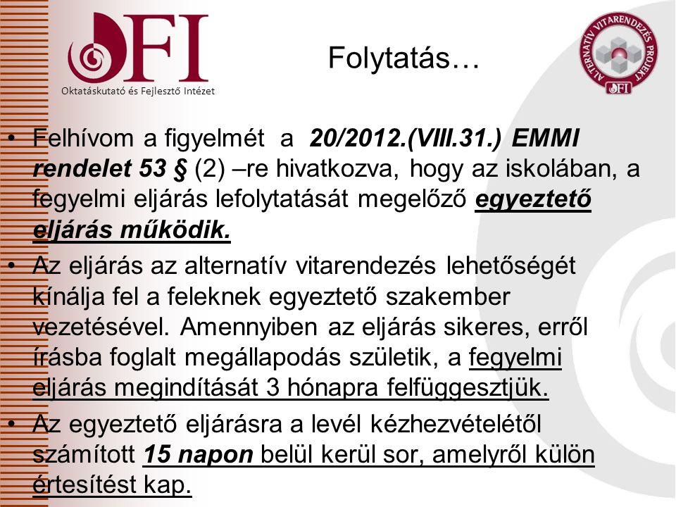 Oktatáskutató és Fejlesztő Intézet Folytatás… Felhívom a figyelmét a 20/2012.(VIII.31.) EMMI rendelet 53 § (2) –re hivatkozva, hogy az iskolában, a fe