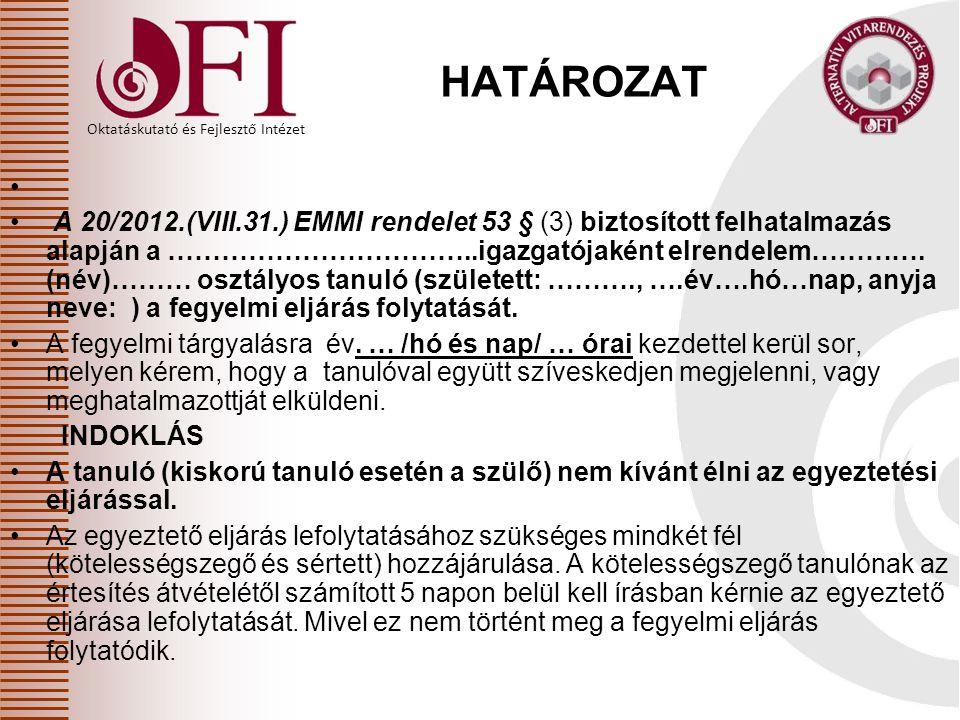 Oktatáskutató és Fejlesztő Intézet HATÁROZAT A 20/2012.(VIII.31.) EMMI rendelet 53 § (3) biztosított felhatalmazás alapján a ……………………………..igazgatójaké