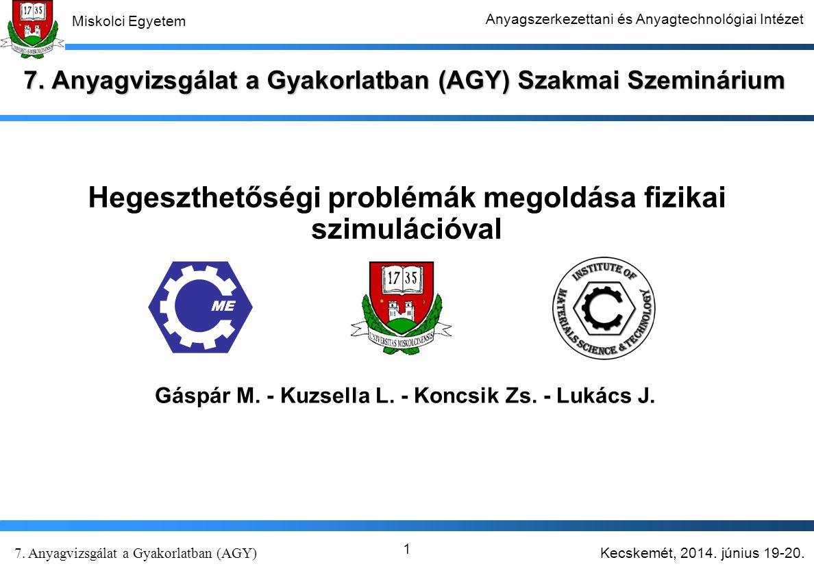 Kecskemét, 2014. június 19-20. 7. Anyagvizsgálat a Gyakorlatban (AGY) Miskolci Egyetem Anyagszerkezettani és Anyagtechnológiai Intézet 1 7. Anyagvizsg