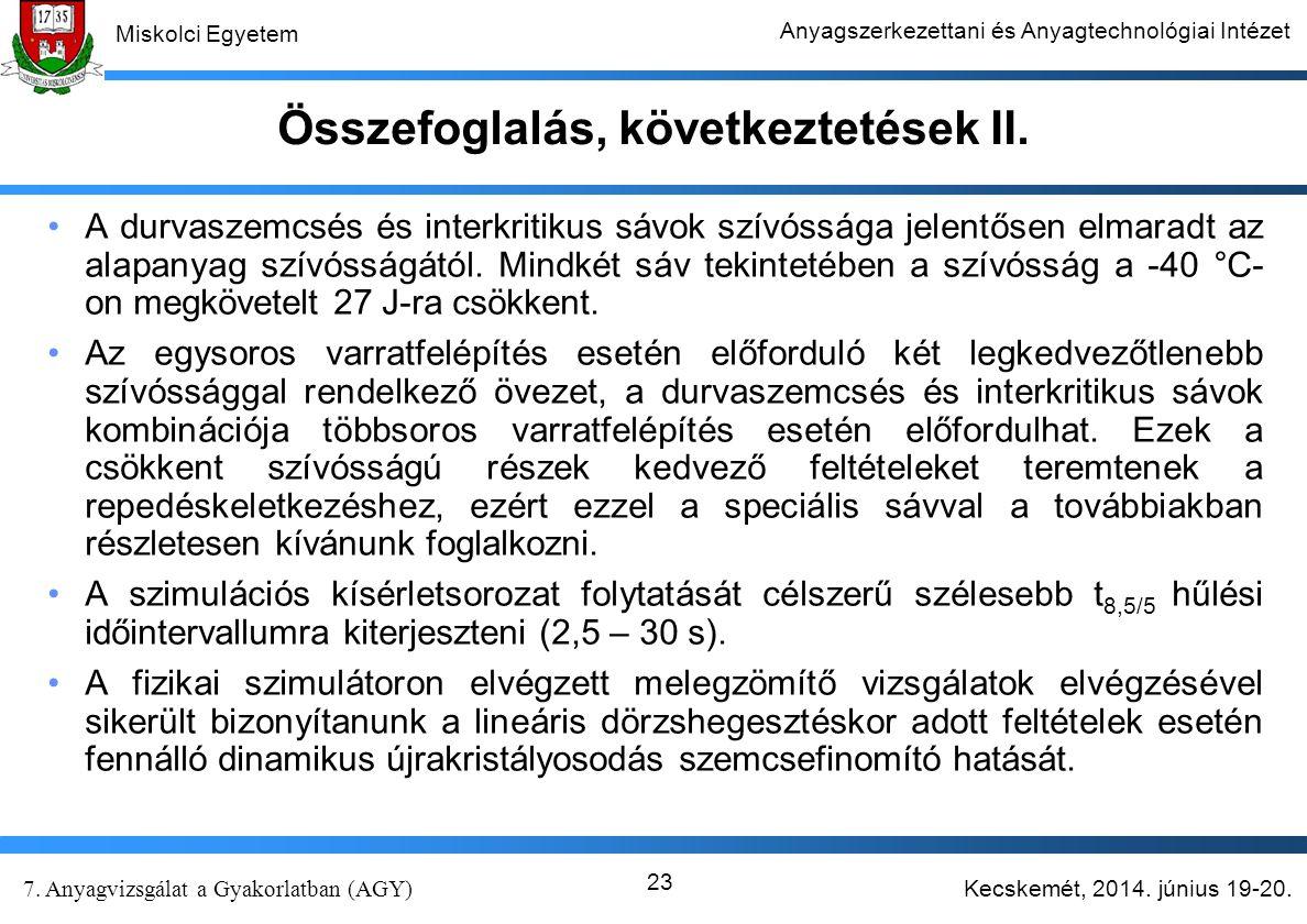 Kecskemét, 2014. június 19-20. 7. Anyagvizsgálat a Gyakorlatban (AGY) Miskolci Egyetem Anyagszerkezettani és Anyagtechnológiai Intézet 23 Összefoglalá