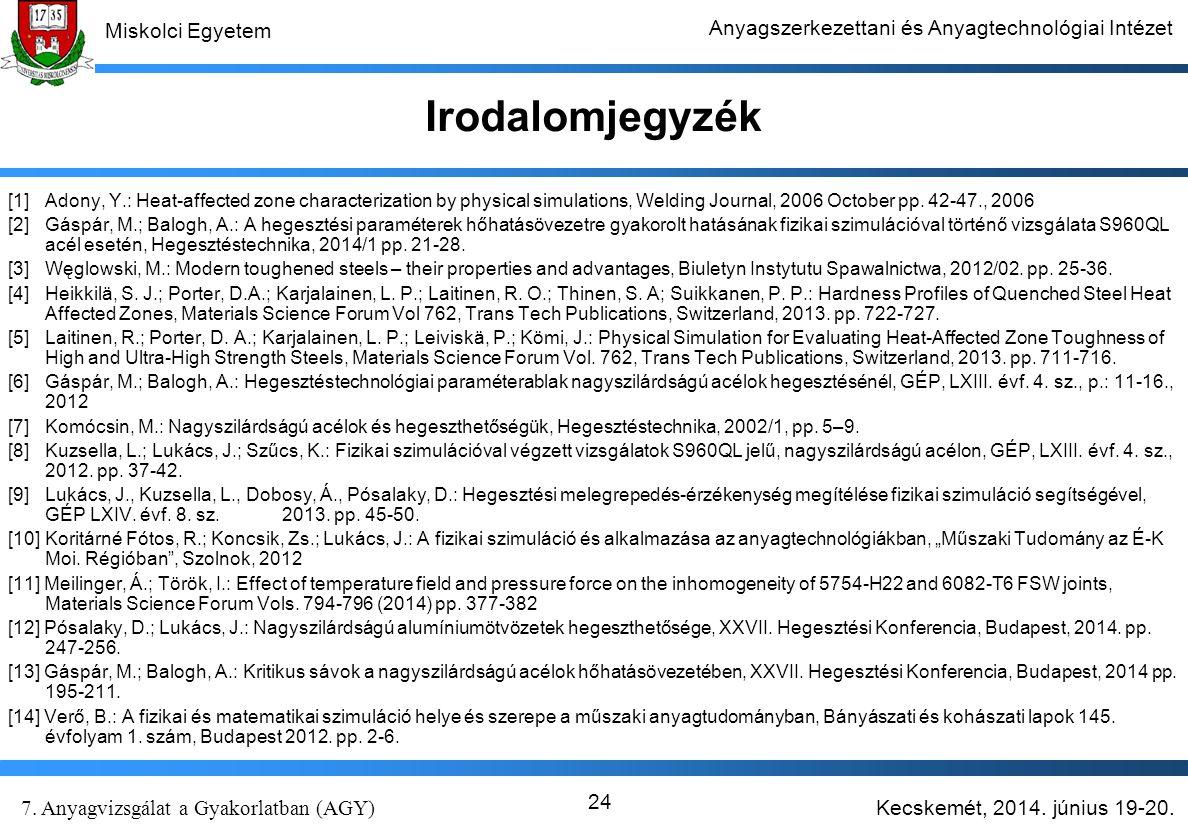 Kecskemét, 2014. június 19-20. 7. Anyagvizsgálat a Gyakorlatban (AGY) Miskolci Egyetem Anyagszerkezettani és Anyagtechnológiai Intézet 24 Irodalomjegy