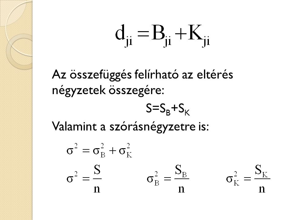 Az összefüggés felírható az eltérés négyzetek összegére: S=S B +S K Valamint a szórásnégyzetre is: