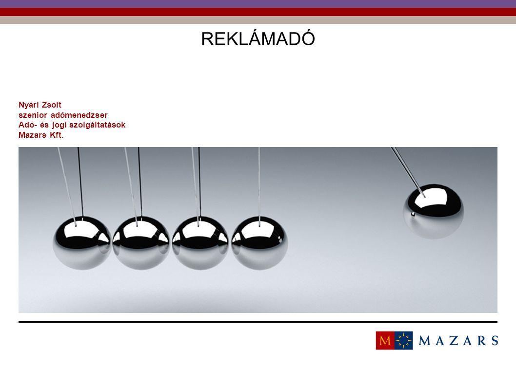 Titre de la présentation 1 REKLÁMADÓ Nyári Zsolt szenior adómenedzser Adó- és jogi szolgáltatások Mazars Kft.