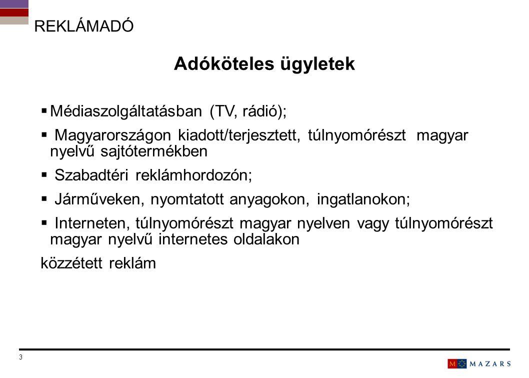REKLÁMADÓ Adóköteles ügyletek  Médiaszolgáltatásban (TV, rádió);  Magyarországon kiadott/terjesztett, túlnyomórészt magyar nyelvű sajtótermékben  S