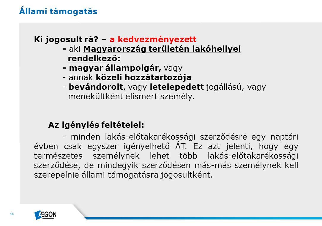 10 Ki jogosult rá? – a kedvezményezett - aki Magyarország területén lakóhellyel rendelkező: - magyar állampolgár, vagy - annak közeli hozzátartozója -