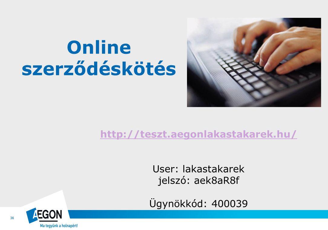 36 Online szerződéskötés http://teszt.aegonlakastakarek.hu/ User: lakastakarek jelszó: aek8aR8f Ügynökkód: 400039