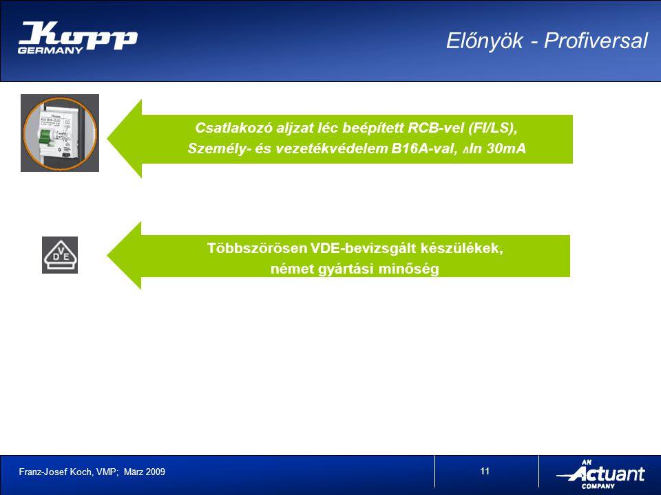 Franz-Josef Koch, VMP; März 2009 11 Csatlakozó aljzat léc beépített RCB-vel (FI/LS), Személy- és vezetékvédelem B16A-val, Δ In 30mA Többszörösen VDE-bevizsgált készülékek, német gyártási minőség Előnyök - Profiversal