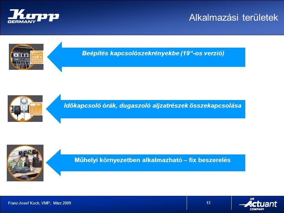 Franz-Josef Koch, VMP; März 2009 13 Beépítés kapcsolószekrényekbe (19 -os verzió) Időkapcsoló órák, dugaszoló aljzatrészek összekapcsolása Műhelyi környezetben alkalmazható – fix beszerelés Alkalmazási területek