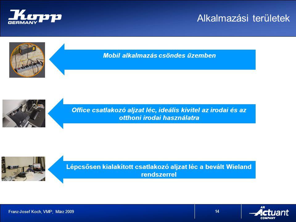 Franz-Josef Koch, VMP; März 2009 14 Mobil alkalmazás csöndes üzemben Office csatlakozó aljzat léc, ideális kivitel az irodai és az otthoni irodai használatra Lépcsősen kialakított csatlakozó aljzat léc a bevált Wieland rendszerrel Alkalmazási területek