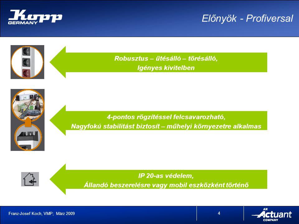 Franz-Josef Koch, VMP; März 2009 4 Előnyök - Profiversal Robusztus – ütésálló – törésálló, Igényes kivitelben 4-pontos rögzítéssel felcsavarozható, Nagyfokú stabilitást biztosít – műhelyi környezetre alkalmas IP 20-as védelem, Állandó beszerelésre vagy mobil eszközként történő használatra alkalmas száraz helyiségekben