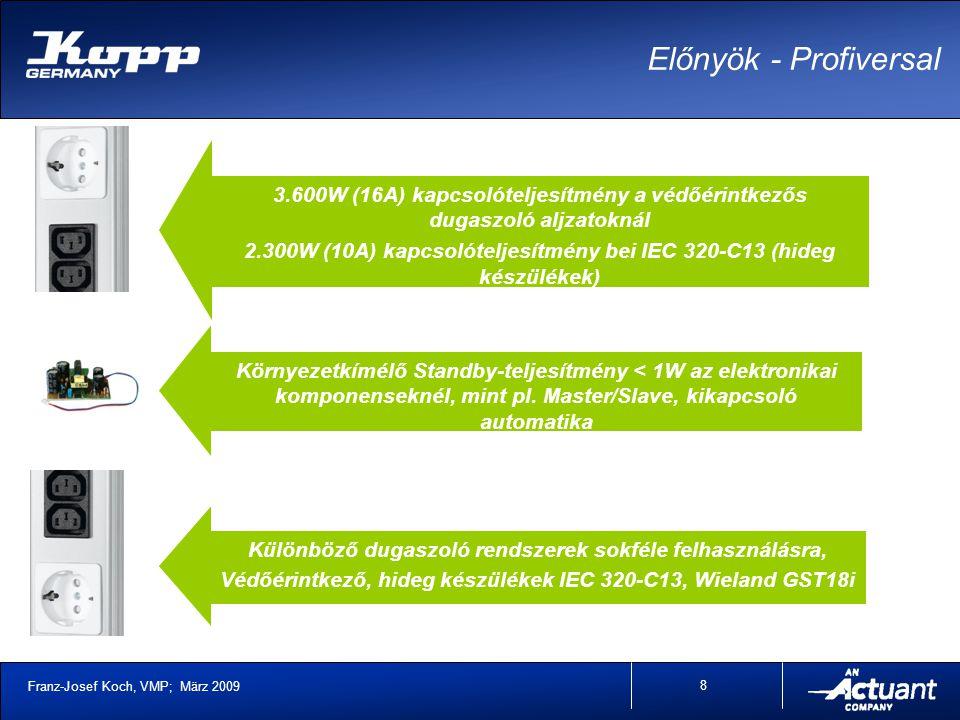 Franz-Josef Koch, VMP; März 2009 8 3.600W (16A) kapcsolóteljesítmény a védőérintkezős dugaszoló aljzatoknál 2.300W (10A) kapcsolóteljesítmény bei IEC 320-C13 (hideg készülékek) Környezetkímélő Standby-teljesítmény < 1W az elektronikai komponenseknél, mint pl.
