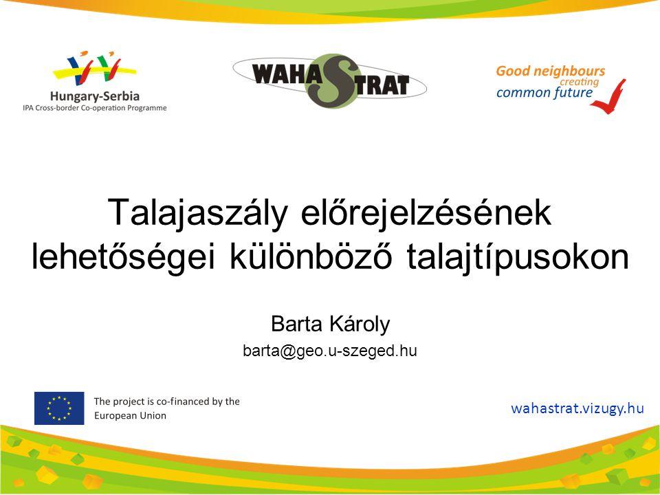 Talajaszály előrejelzésének lehetőségei különböző talajtípusokon Barta Károly barta@geo.u-szeged.hu wahastrat.vizugy.hu