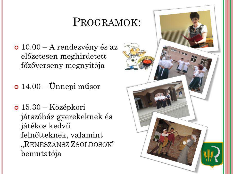 """P ROGRAMOK : 10.00 – A rendezvény és az előzetesen meghirdetett főzőverseny megnyitója 14.00 – Ünnepi műsor 15.30 – Középkori játszóház gyerekeknek és játékos kedvű felnőtteknek, valamint """"R ENESZÁNSZ Z SOLDOSOK bemutatója"""