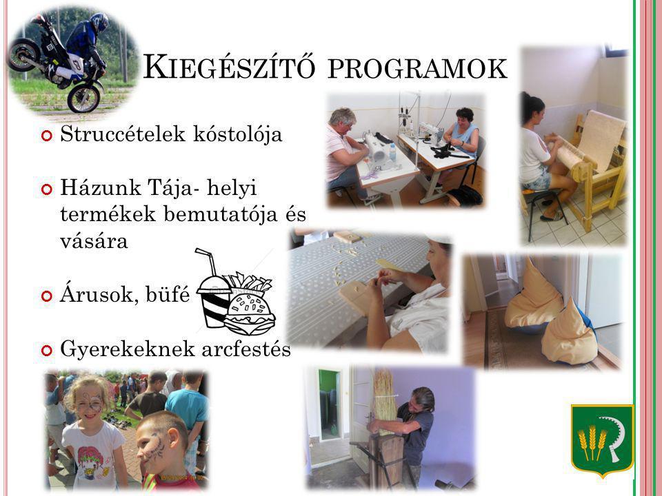 K IEGÉSZÍTŐ PROGRAMOK Struccételek kóstolója Házunk Tája- helyi termékek bemutatója és vására Árusok, büfé Gyerekeknek arcfestés