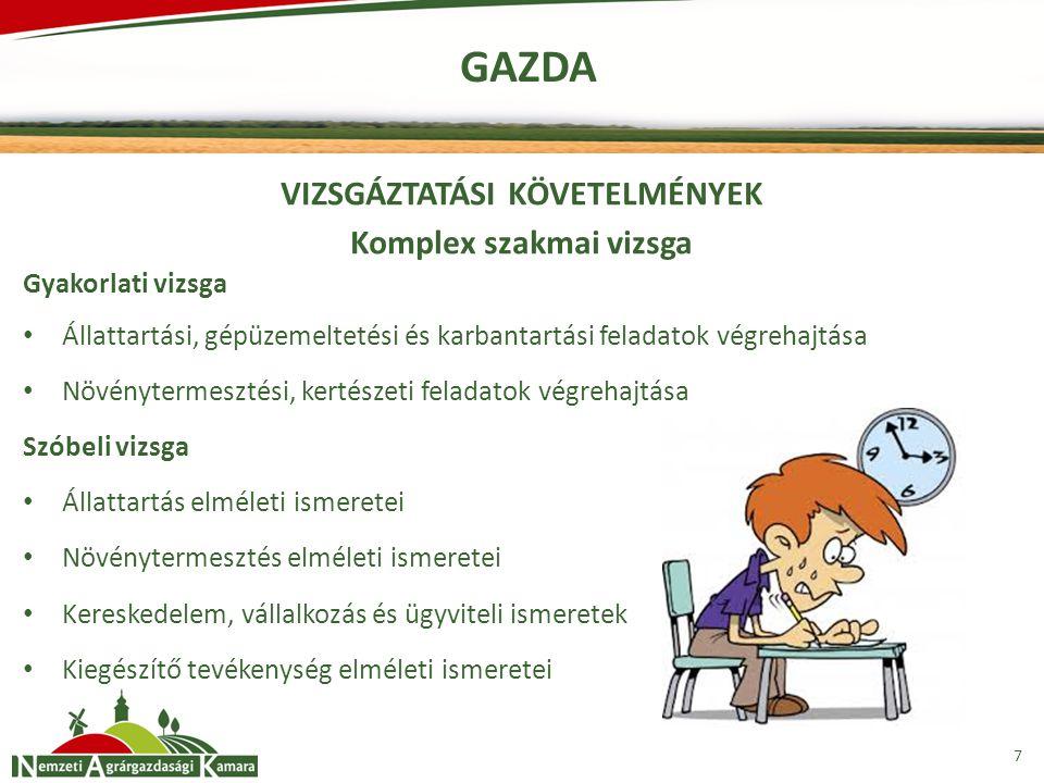 GAZDA 7 VIZSGÁZTATÁSI KÖVETELMÉNYEK Komplex szakmai vizsga Gyakorlati vizsga Állattartási, gépüzemeltetési és karbantartási feladatok végrehajtása Növ