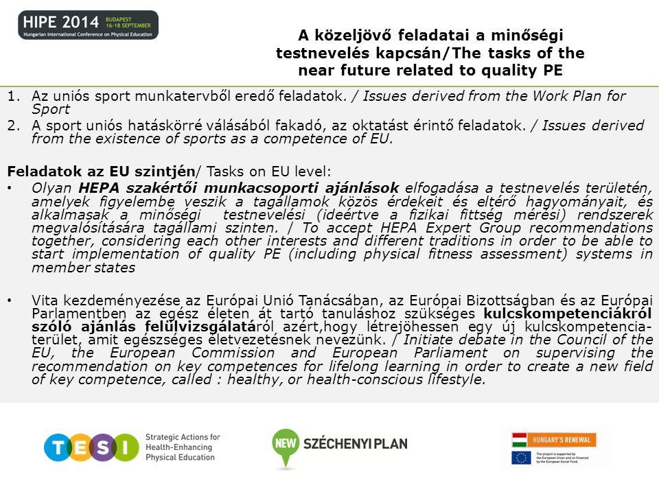 1.Az uniós sport munkatervből eredő feladatok. / Issues derived from the Work Plan for Sport 2.A sport uniós hatáskörré válásából fakadó, az oktatást