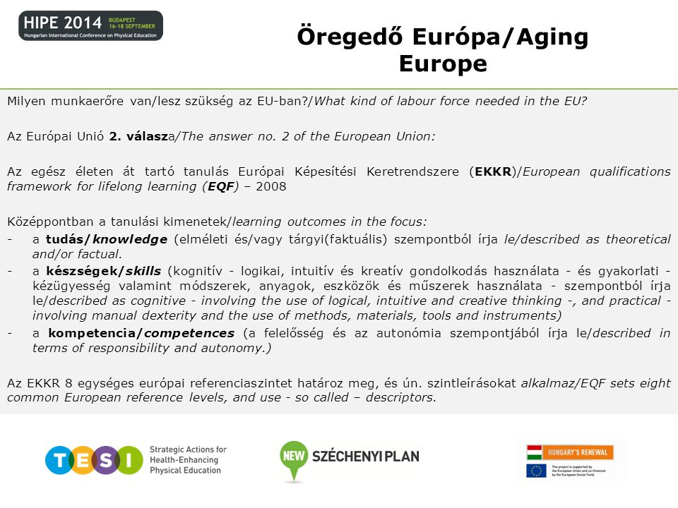 Az Európa 2020 a következő évtizedre szóló európai uniós növekedési stratégia / Europe 2020 is the EU s growth strategy for the coming decade.