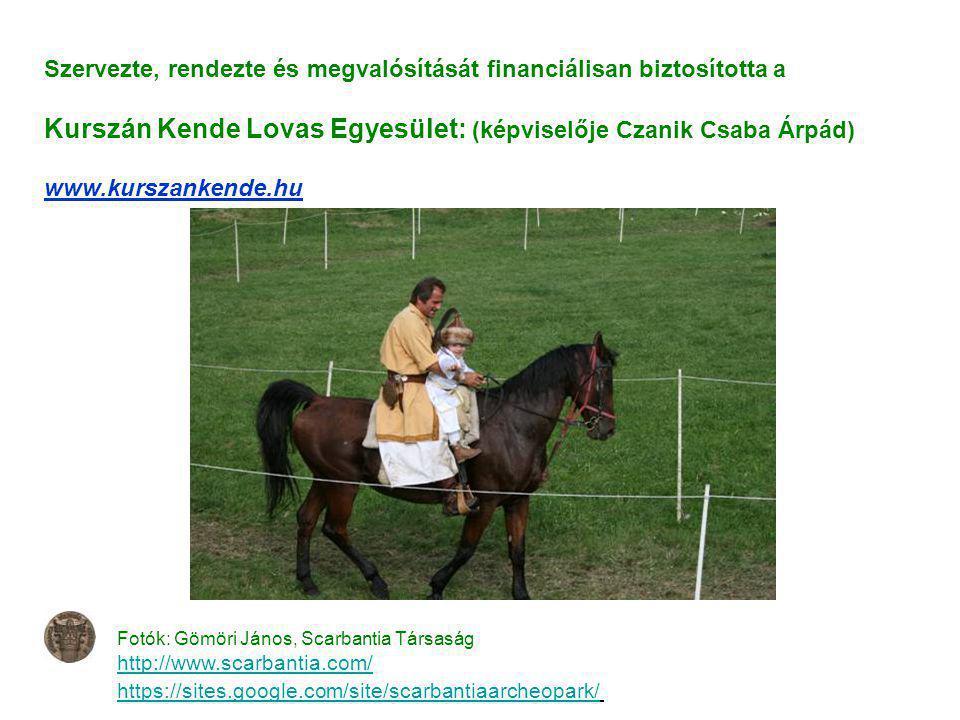 Fotók: Gömöri János, Scarbantia Társaság http://www.scarbantia.com/ https://sites.google.com/site/scarbantiaarcheopark/ Szervezte, rendezte és megvalósítását financiálisan biztosította a Kurszán Kende Lovas Egyesület: (képviselője Czanik Csaba Árpád) www.kurszankende.hu