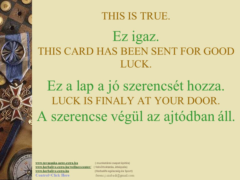 YOUR LUCK WILL COME WITHIN 4 DAYS FROM THE MOMENT YOU RECEIVED THE CARD, IF YOU COMPLY TO THE WISHED EXPRESSED IN THIS CARD.