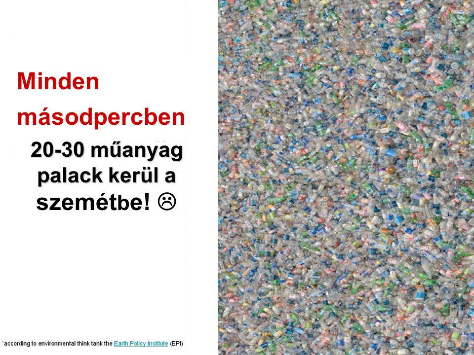 Minden másodpercben 20-30 műanyag palack kerül a 20-30 műanyag palack kerül a szemét b e! 