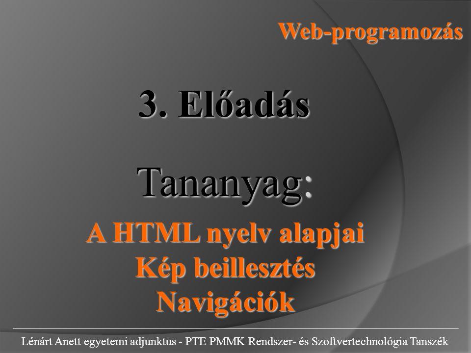 Web-programozás Lénárt Anett egyetemi adjunktus - PTE PMMK Rendszer- és Szoftvertechnológia Tanszék 3. Előadás Tananyag: A HTML nyelv alapjai Kép beil