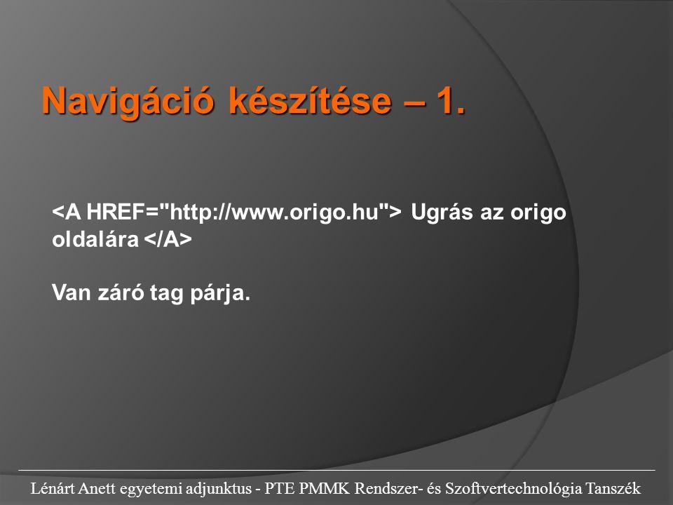 Lénárt Anett egyetemi adjunktus - PTE PMMK Rendszer- és Szoftvertechnológia Tanszék Ugrás az origo oldalára Van záró tag párja. Navigáció készítése –