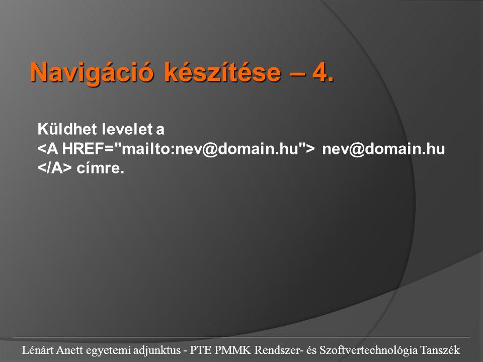 Lénárt Anett egyetemi adjunktus - PTE PMMK Rendszer- és Szoftvertechnológia Tanszék Küldhet levelet a nev@domain.hu címre. Navigáció készítése – 4.