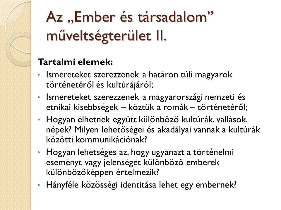 """Az """"Ember és társadalom"""" műveltségterület II. Tartalmi elemek: Ismereteket szerezzenek a határon túli magyarok történetéről és kultúrájáról; Ismeretek"""