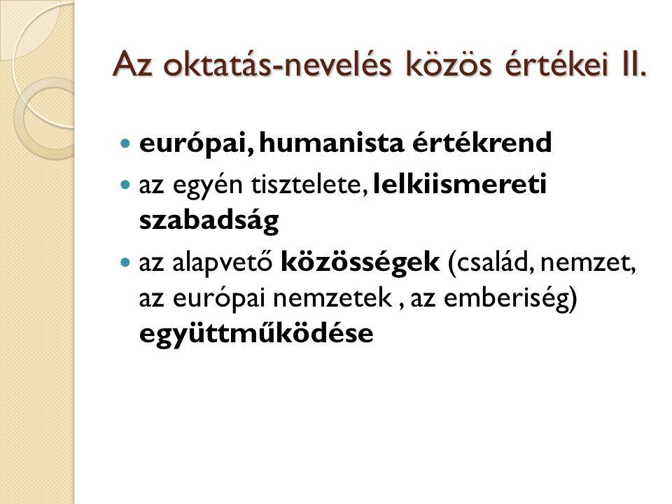 Oktatási-nevelési célok a közös nemzeti értékek erősítése, a nemzeti hagyományok ápolása, a nemzeti identitás fejlesztése az ország nemzetiségeihez, kisebbségeihez tartozók azonosságtudatának ápolása, kibontakoztatása a hazánk területén élő kisebbségek életének, kultúrájának ismerete az ország és tágabb környezete, a Kárpát- medence megismerése Európához tartozásunk erősítése