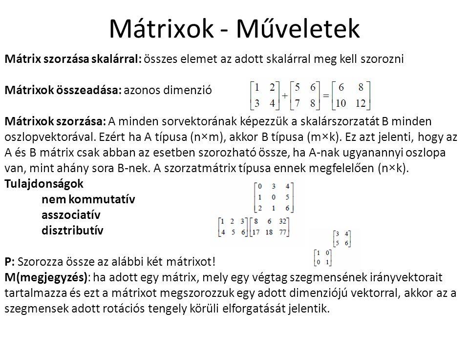 Mátrixok - Műveletek Mátrix szorzása skalárral: összes elemet az adott skalárral meg kell szorozni Mátrixok összeadása: azonos dimenzió Mátrixok szorz