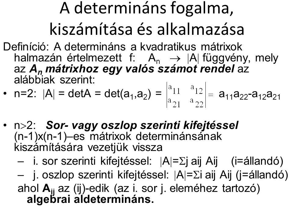 A determináns fogalma, kiszámítása és alkalmazása Definíció: A determináns a kvadratikus mátrixok halmazán értelmezett f: A n   A  függvény, mely a