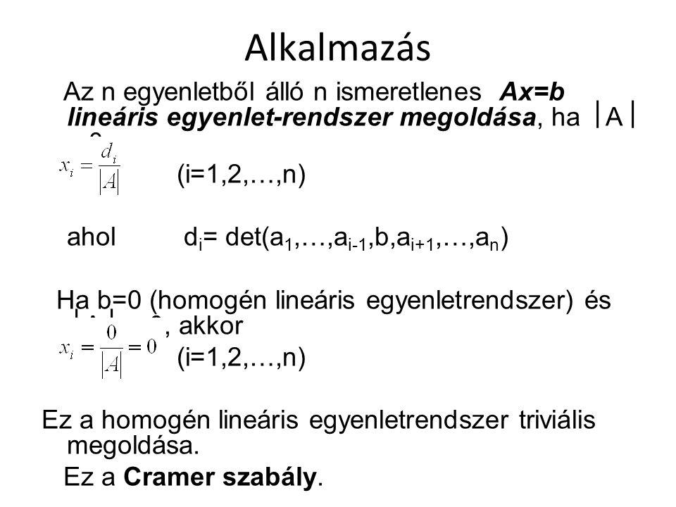 Alkalmazás Az n egyenletből álló n ismeretlenes Ax=b lineáris egyenlet-rendszer megoldása, ha  A   0: (i=1,2,…,n) ahol d i = det(a 1,…,a i-1,b,a i+