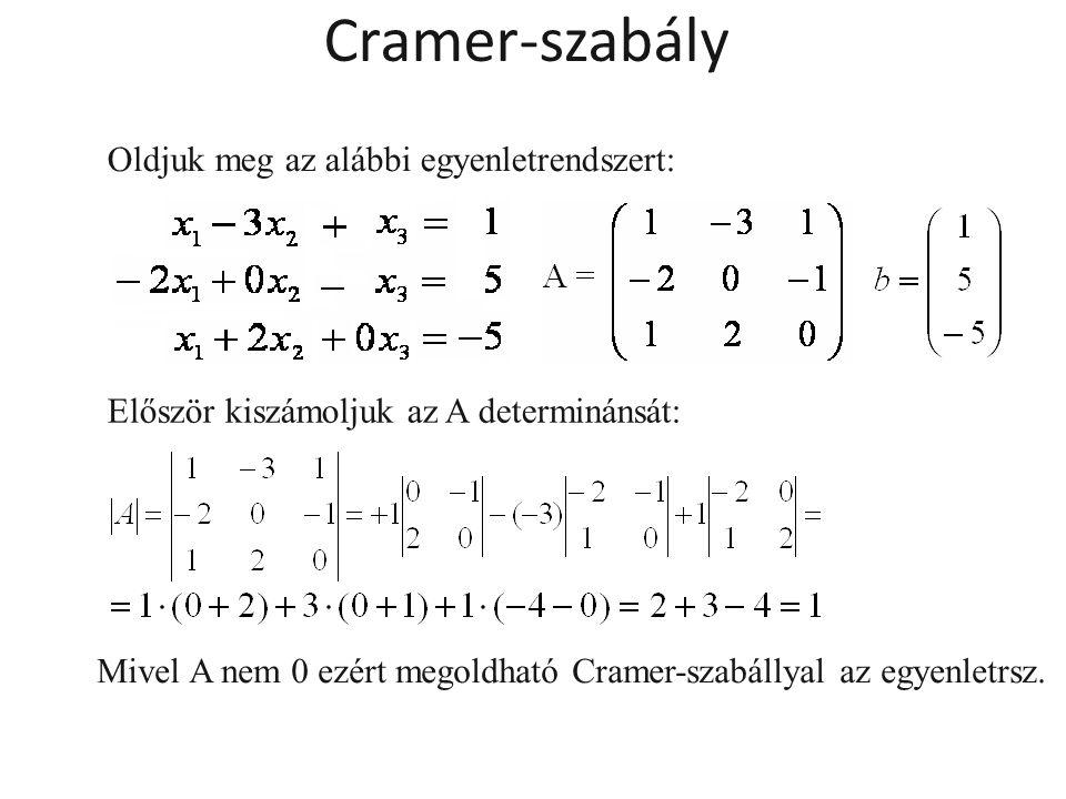Oldjuk meg az alábbi egyenletrendszert: Először kiszámoljuk az A determinánsát: Mivel A nem 0 ezért megoldható Cramer-szabállyal az egyenletrsz. Crame