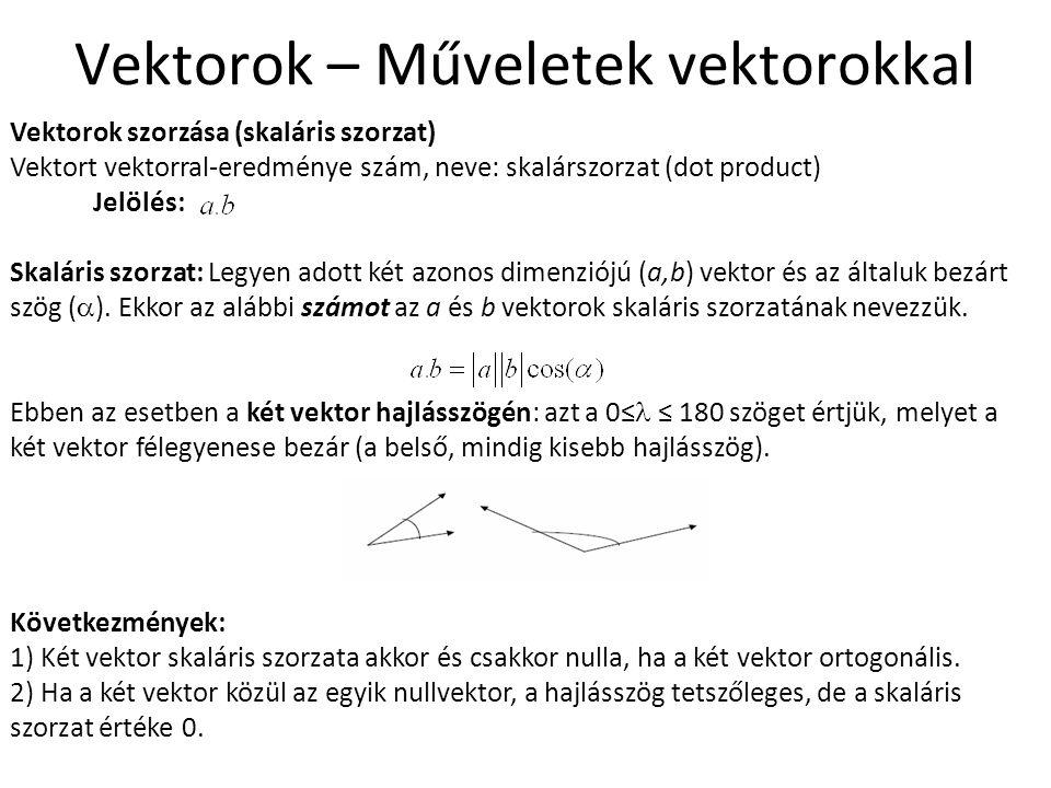 Vektorok – Műveletek vektorokkal Vektorok szorzása (skaláris szorzat) Vektort vektorral-eredménye szám, neve: skalárszorzat (dot product) Jelölés: Ska