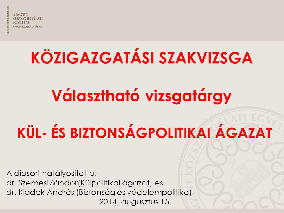 A diasort hatályosította: dr. Szemesi Sándor(Külpolitikai ágazat) és dr. Kladek András (Biztonság és védelempolitika) 2014. augusztus 15. KÖZIGAZGATÁS