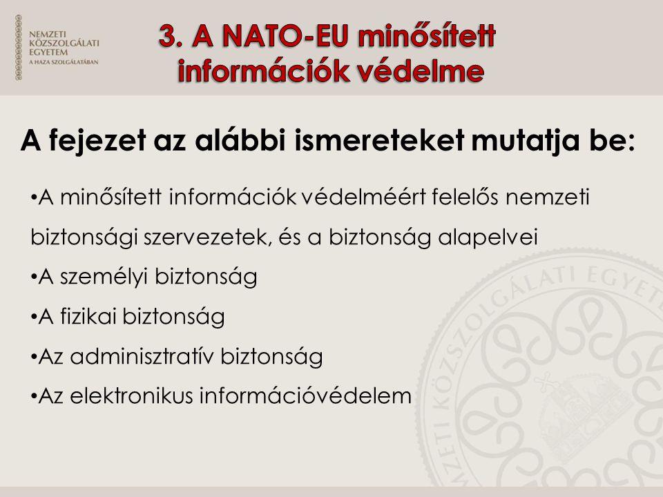 A fejezet az alábbi ismereteket mutatja be: A minősített információk védelméért felelős nemzeti biztonsági szervezetek, és a biztonság alapelvei A sze