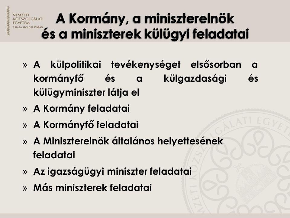 Felelős különösen (példálózó felsorolás):  Európai integrációs ügyekért (az Európai Unió politikáiból eredő feladatok tárcaközi összehangolásáért)  Külgazdasági ügyekért (kialakítja a Kormány külgazdasági politikáját, közreműködik Magyarország gazdasági érdekeinek külföldön történő érvényesítésében)  Külpolitikáért (a kül- és biztonságpolitikáért, az egységes külpolitika koordinálásáért, a konzuli szolgálat irányításáért, a diplomáciai protokollért stb.)