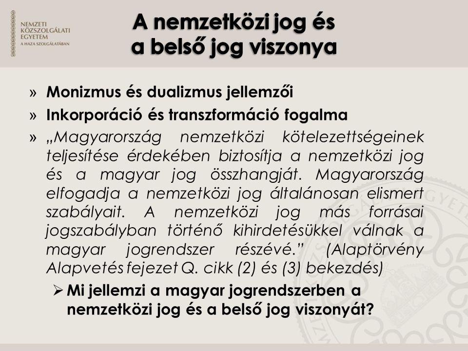 """» Monizmus és dualizmus jellemzői » Inkorporáció és transzformáció fogalma » """"Magyarország nemzetközi kötelezettségeinek teljesítése érdekében biztosí"""